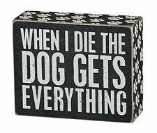 "Primitives by Kathy Box Sign "" WHEN I DIE THE DOG GETS EVERYTHING "" 5"" x 4"""