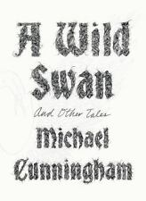 A Wild Swan: And Other Tales by Cunningham, Michael