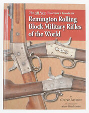 The All New Collector's Guide to Remington Rolling Block Military Rifles of t...