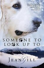 Someone to Look up To : A Dog's Search for Love and Understanding by Jean...
