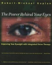 THE POWER BEHIND YOUR EYES ROBERT MICHAEL KAPLAN IMPROVING YOUR EYESIGHT VISION