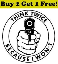 Think Twice Because I Won't Vinyl Decal Sticker Bumper Window Wall Pro Gun
