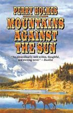 Mountains Against the Sun by Perry Holmes (2013, Paperback)