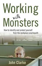 Working with Monsters : How to Identify and Protect Yourself from the...