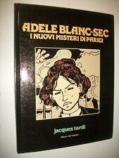 ADELE BLANC-SEC.I NUOVI MISTERI DI PARIGI.JACQUES TARDI.MILANO LIBRI 1981 PRIMA&