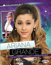 Pop Culture Bios: Ariana Grande : From Actress to Chart-Topping Singer by...