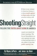 Shooting Straight: Telling the Truth About Guns in America Lapierre, Wayne, Bak