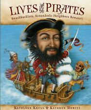 Lives of the Pirates : Swashbucklers, Scoundrels (Neighbors Beware!) by...