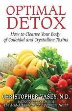 Excellent, Optimal Detox: How to Cleanse Your Body of Colloidal and Crystalline