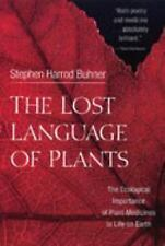 The Lost Language of Plants : The Ecological Importance of Plant Medicines to...