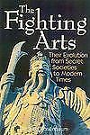 The Fighting Arts : Their Evolution from Secret Societies to Modern Times by Mic