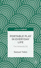 Portable Play in Everyday Life: The Nintendo DS (Palgrave Pivot), Excellent, Tob