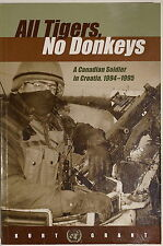 All Tigers No Donkeys A Canadian Soldier in Croatia 1994-1995 Reference Book