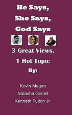 He Says, She Says, God Says : 3 Great Views, 1 HOT Topic by Kevin Magan,...