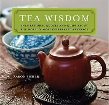 Tea Wisdom: Inspirational Quotes and Quips About the World's Most Celebrated Bev