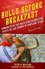 Bulls Before Breakfast : How to Run with the Bulls and Party Like a Local in...