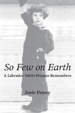 So Few on Earth : A Labrador Métis Woman Remembers by Josie Penny (2010,...