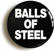 BALLS OF STEEL FUNNY SUPER HERO BADGE PIN BUTTON (Size is 1inch/25mm diameter)