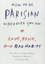 How to Be Parisian Wherever You Are: Love, Style, and Bad Habits, New