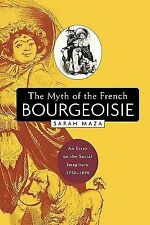 The Myth of the French Bourgeoisie : An Essay on the Social Imaginary,...