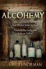 Alcohemy : The Solution to Ending Your Alcohol Habit for Good - Privately,...