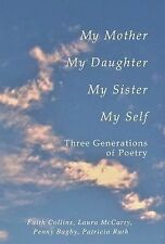 My Mother, My Daughter, My Sister, My Self : Three Generations of Poetry by...
