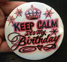"""Pink * KEEP CALM * IT'S MY BIRTHDAY*  PIN-BACK BUTTON  LARGE  3.5"""" DIAMETER"""