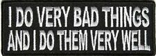 I DO VERY BAD THINGS  COOL FUNNY   FUN  NEW Club Motorcycle Biker Patch PAT-3257