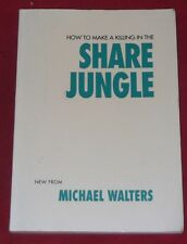 HOW TO MAKE A KILLING IN THE SHARE JUNGLE ~ Michael Walters