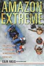 Amazon Extreme: Three Ordinary Guys, One Rubber Raft and the Most Dangerous