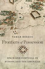 Frontiers of Possession : Spain and Portugal in Europe and the Americas by...
