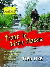 Trout in Dirty Places: 50 rivers to fly-fish for trout and Grayling in the UK's