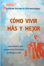 Como Vivir Mas y Mejor : La Armonía Que Proporciona Felicidad y Prolonga la...