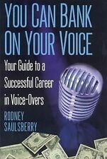 YOU CAN BANK ON YOUR VOICE: Your Guide to a Successful Career in Voice-Overs