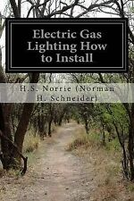 Electric Gas Lighting How to Install by Norrie (Norman H. Schneider), H. S.