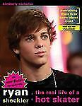 Ryan Sheckler: The Real Life Of A Hot Skater by Nicholas, Kimberly