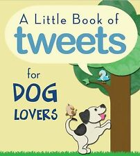 A Little Book of Tweets for Dog Lovers: 140 Furry Bits of Inspiration in 140 Cha