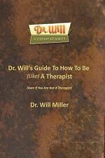 Dr. Will's Guide to How to Be (Like) a Therapist : (Even If You Are Not a...