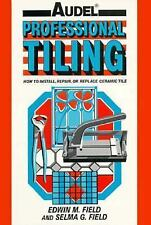 Audel Professional Tiling: How to Install, Repair or Replace Ceramic T-ExLibrary