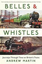 Belles and Whistles: Journeys Through Time on Britain's Trains by Andrew...