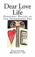Dear Love Life : Efficient Dating in the Technology Era by Sylvester McNutt...