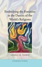 Embodying the Feminine in the Dances of the World's Religions (Liturgical Studie
