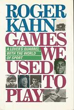 Games We Used to Play : A Lover's Quarrel with the World of Sports - Roger Kahn