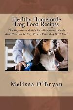 Healthy Homemade Dog Food Recipes: The Definitive Guide to All-Natural Meals...