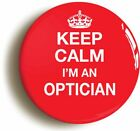 KEEP CALM I'M AN OPTICIAN BADGE BUTTON PIN (Size is 1inch/25mm diameter)