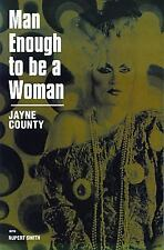 Man Enough to Be a Woman : The Autobiography of Jayne County by Jane County...