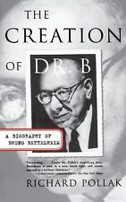 The Creation of Dr. B : A Biography of Bruno Bettelheim by Richard Pollak...