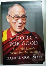 A Force for Good The Dalai Lama's Vision for Our World by Daniel Goleman