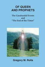 Of Queen and Prophets : The Garabandal Events and the End of the Times by...