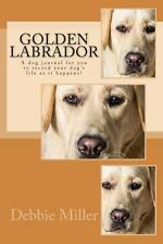 Golden Labrador : A Dog Journal for You to Record Your Dog's Life As It...